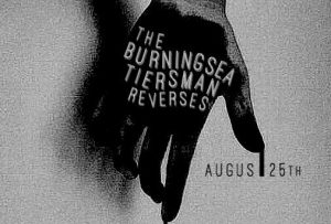 Burning Sea, Tiersmen + Reverses Sat 25 Aug