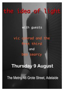 The Idea of Light + Vic Conrad and the First Third + Ben Searcy Thurs 9 August