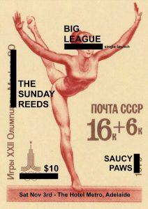 Big League // The Sunday Reeds // Saucy Paws Sat 3 Nov