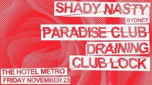 Fri 23 Nov Shady Nasty, Paradise Club, Draining & Club Lock