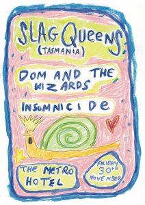 Fri 30 Nov Slag Queens (TAS), Dom & the Wizards, Insomnicde